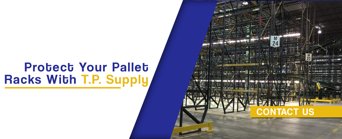 Contact T.P. Supply to Protect Your Pallet Racks