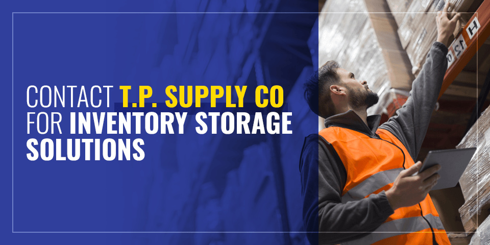 Contact T.P. Supply Co for Inventory Storage Solutions