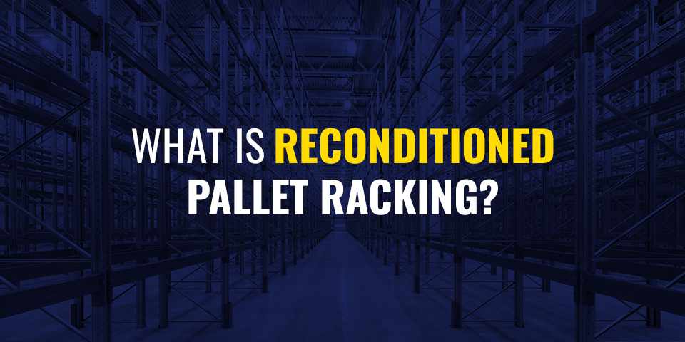 What Is Reconditioned Pallet Racking?