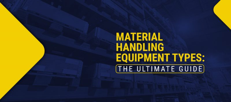 Material-Handling-Equipment-Types-The-Ultimate-Guide